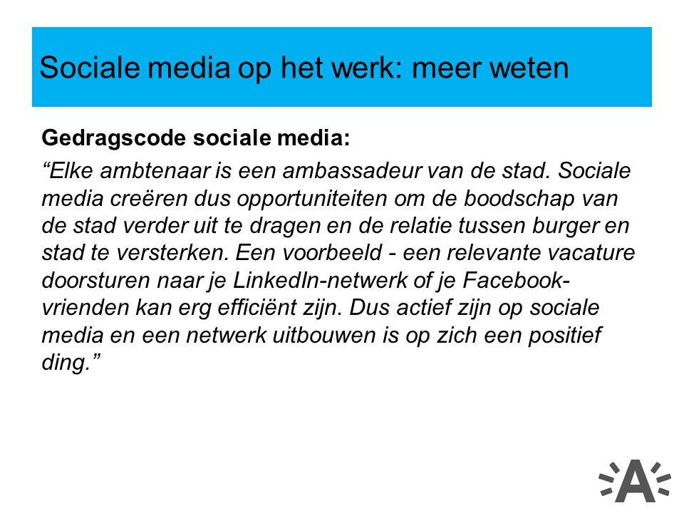 """Gedragscode sociale media: """"Elke ambtenaar is een ambassadeur van de stad. Sociale media creëren dus opportuniteiten om de boodschap van de stad verde"""
