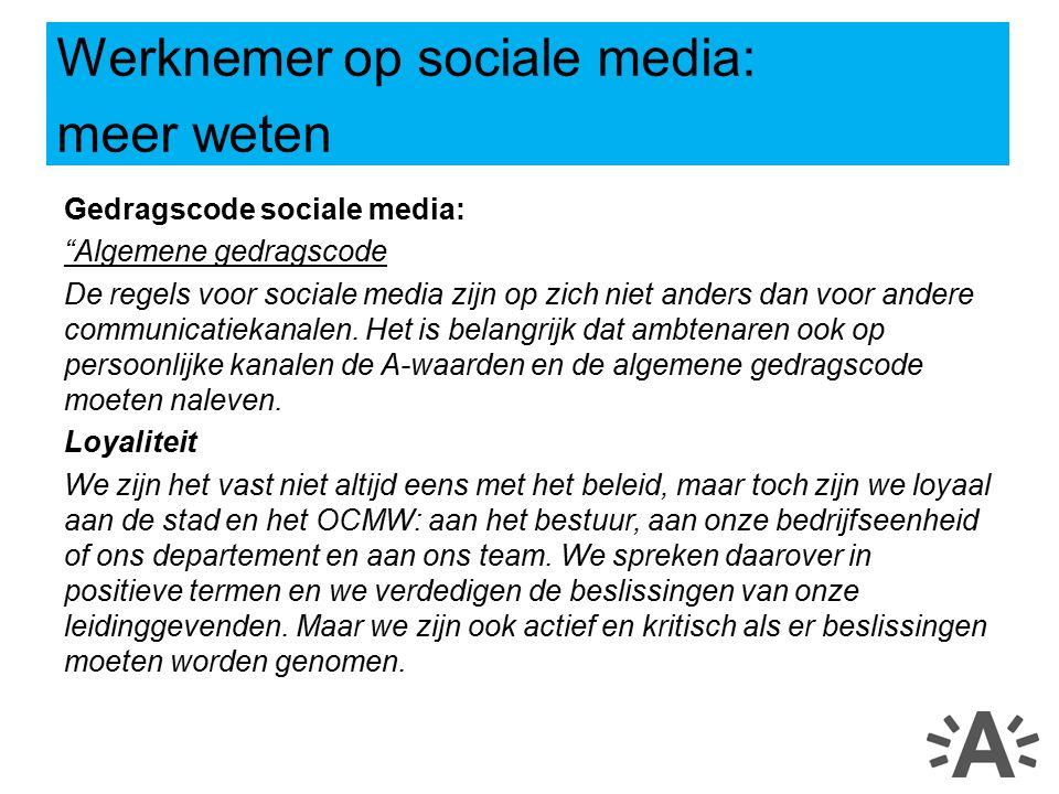 """Gedragscode sociale media: """"Algemene gedragscode De regels voor sociale media zijn op zich niet anders dan voor andere communicatiekanalen. Het is bel"""