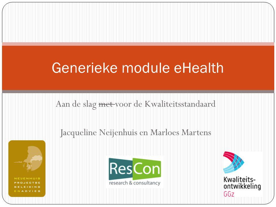 Aan de slag met voor de Kwaliteitsstandaard Jacqueline Neijenhuis en Marloes Martens Generieke module eHealth