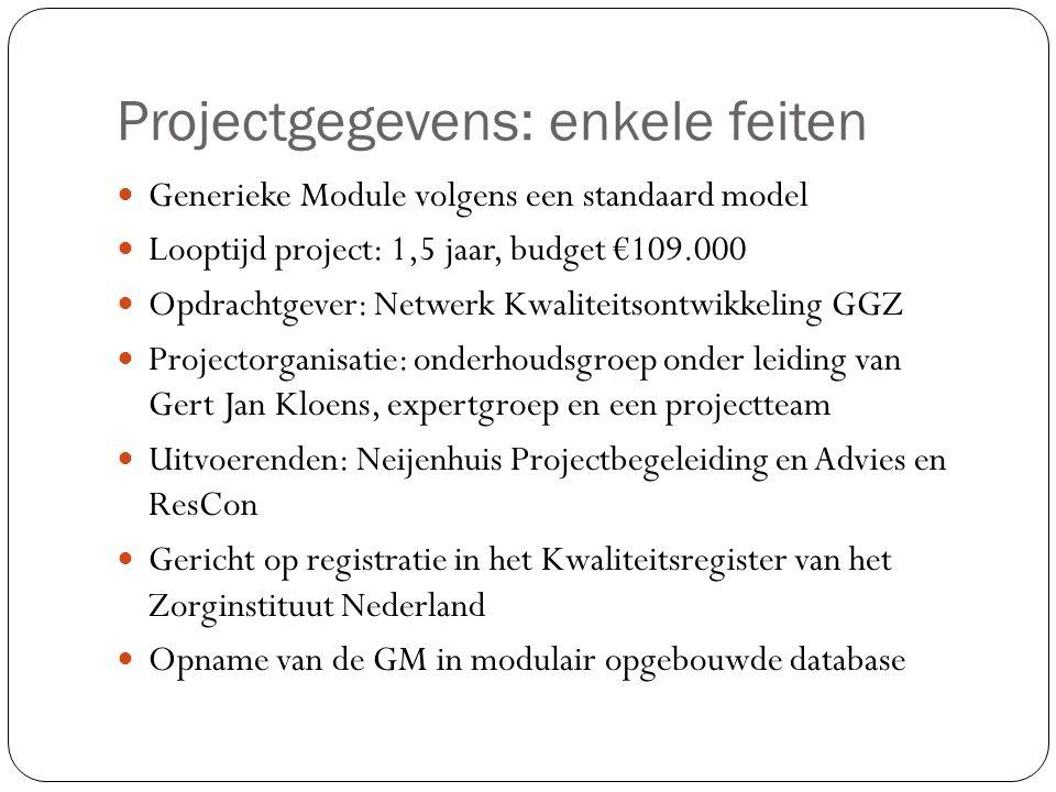 Projectgegevens: enkele feiten Generieke Module volgens een standaard model Looptijd project: 1,5 jaar, budget €109.000 Opdrachtgever: Netwerk Kwalite