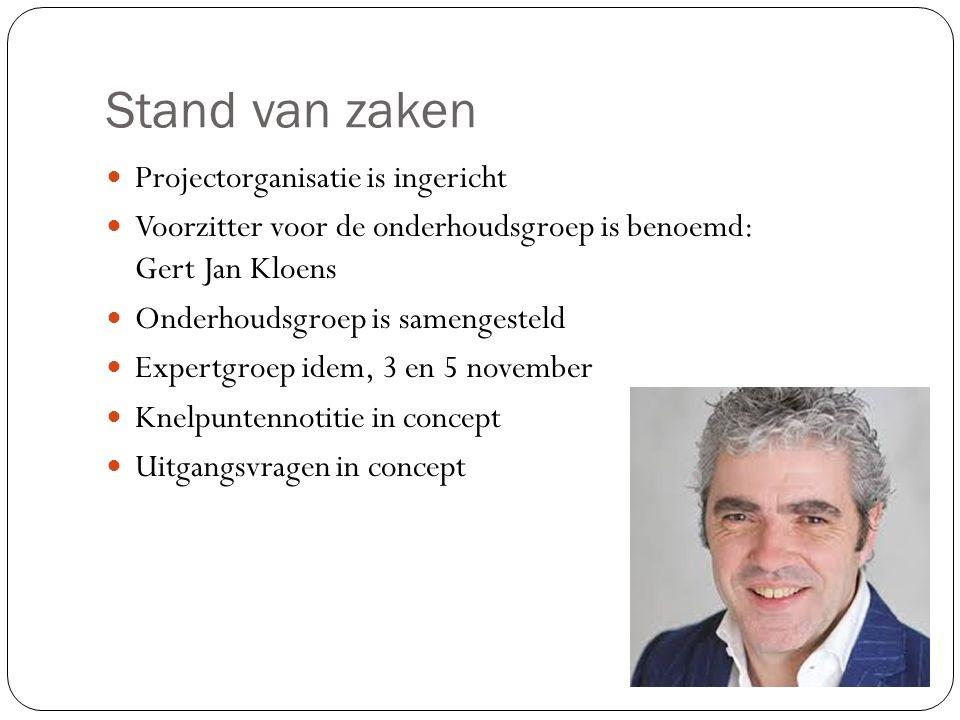 Stand van zaken Projectorganisatie is ingericht Voorzitter voor de onderhoudsgroep is benoemd: Gert Jan Kloens Onderhoudsgroep is samengesteld Expertg