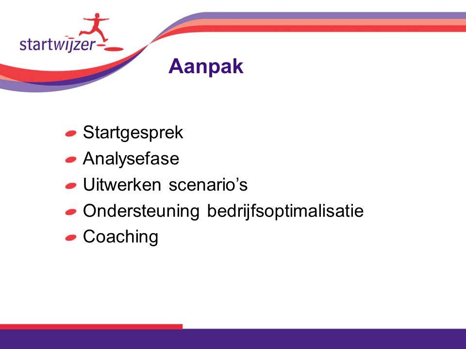 Aanpak Startgesprek Analysefase Uitwerken scenario's Ondersteuning bedrijfsoptimalisatie Coaching