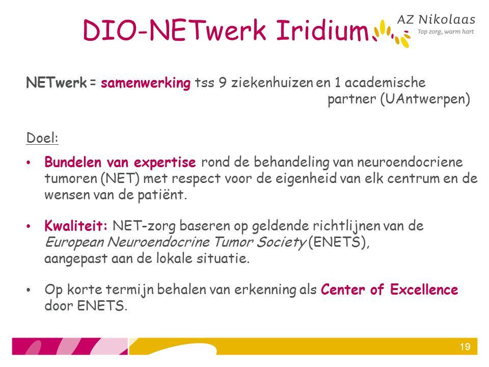 DIO-NETwerk Iridium NETwerk = samenwerking tss 9 ziekenhuizen en 1 academische partner (UAntwerpen) Doel: Bundelen van expertise rond de behandeling v