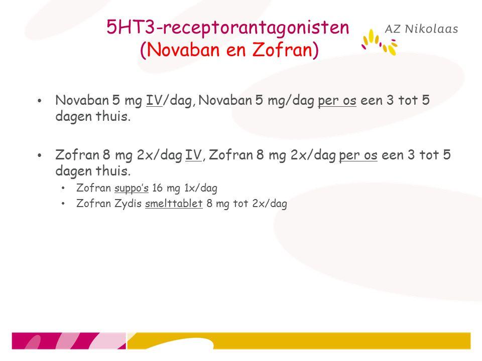 5HT3-receptorantagonisten (Novaban en Zofran) Novaban 5 mg IV/dag, Novaban 5 mg/dag per os een 3 tot 5 dagen thuis. Zofran 8 mg 2x/dag IV, Zofran 8 mg