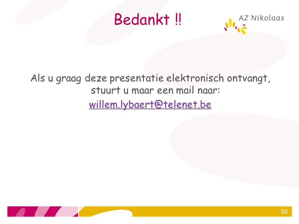 Bedankt !! Als u graag deze presentatie elektronisch ontvangt, stuurt u maar een mail naar: willem.lybaert@telenet.be 30