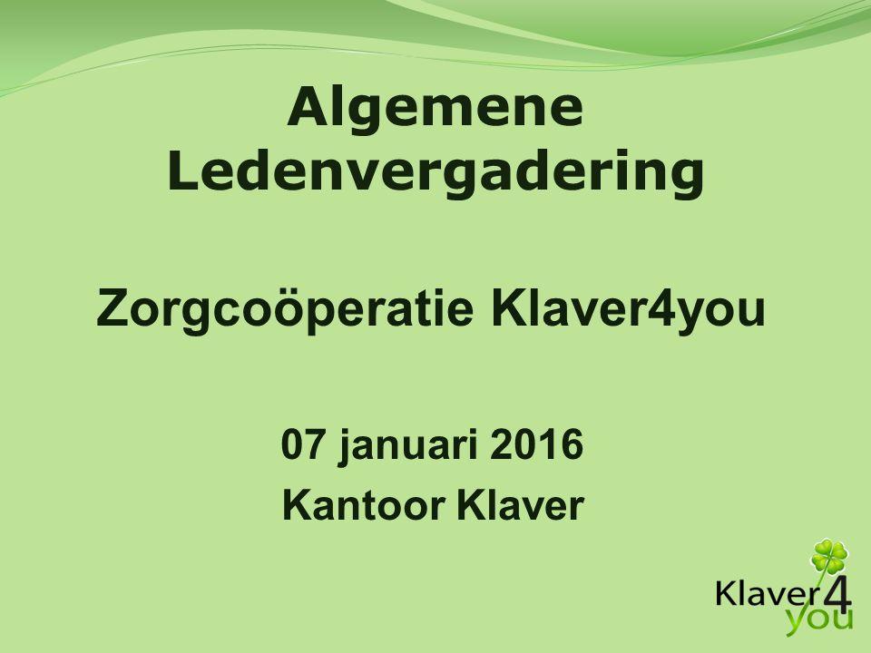 Zorgcoöperatie Klaver4you 07 januari 2016 Kantoor Klaver Algemene Ledenvergadering