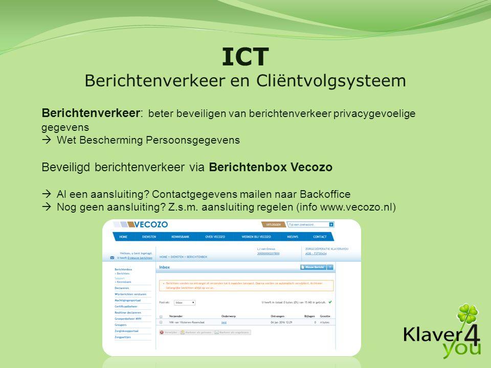 ICT Berichtenverkeer en Cliëntvolgsysteem Berichtenverkeer: beter beveiligen van berichtenverkeer privacygevoelige gegevens  Wet Bescherming Persoonsgegevens Beveiligd berichtenverkeer via Berichtenbox Vecozo  Al een aansluiting.