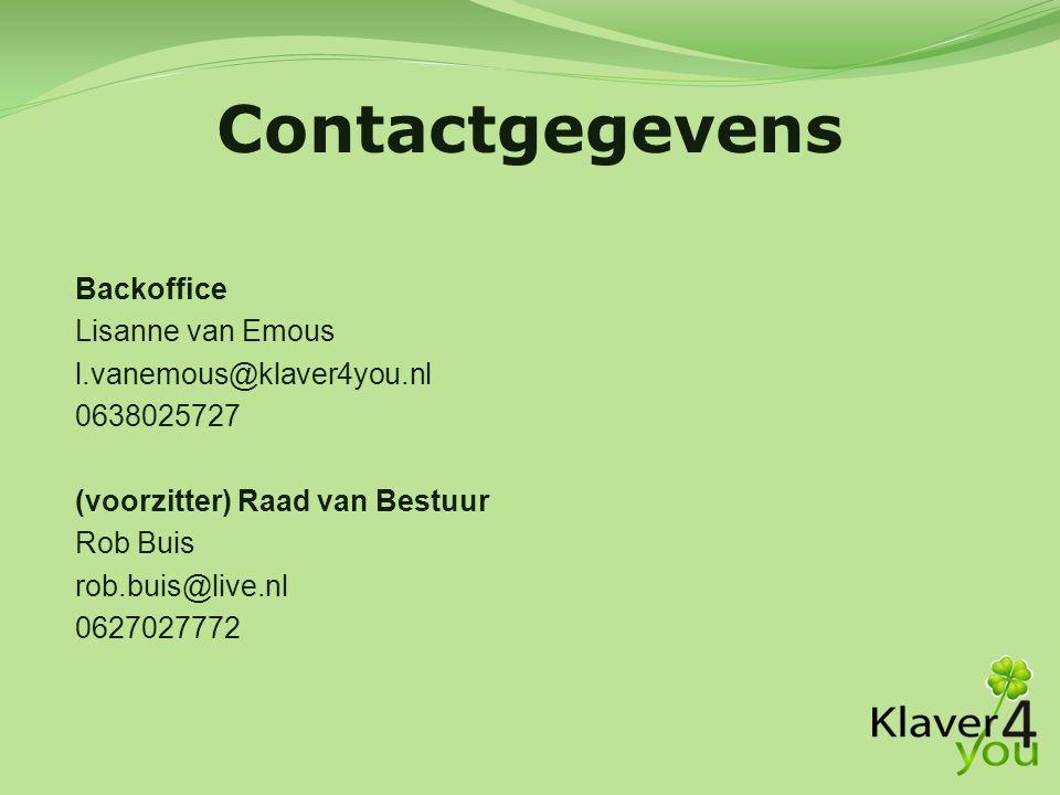 Backoffice Lisanne van Emous l.vanemous@klaver4you.nl 0638025727 (voorzitter) Raad van Bestuur Rob Buis rob.buis@live.nl 0627027772 Contactgegevens