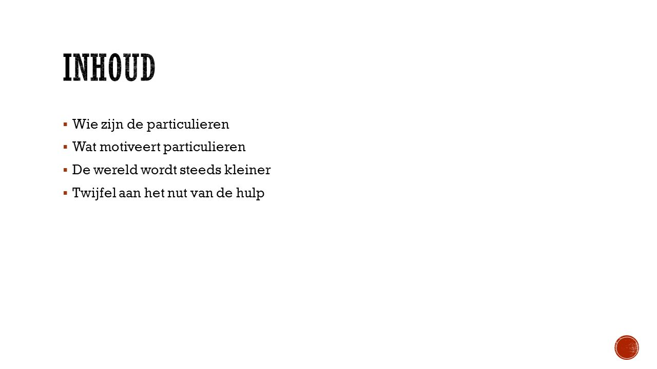  Weinig info  2005/2006 eerste onderzoeken  1/3 projecten na werk, vakantie of stage  Buitenland  5 op 10 actieve vrijwilligers