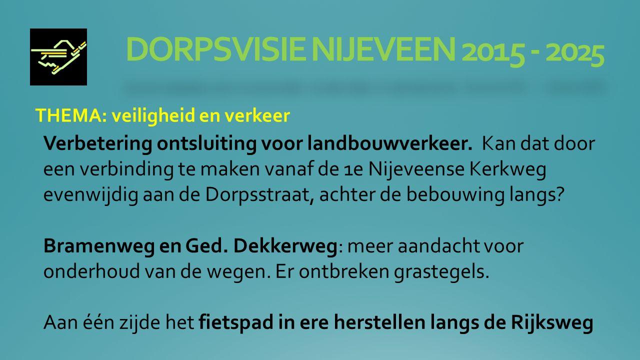 DORPSVISIE NIJEVEEN 2015 - 20 25 THEMA: veiligheid en verkeer Verbetering ontsluiting voor landbouwverkeer.