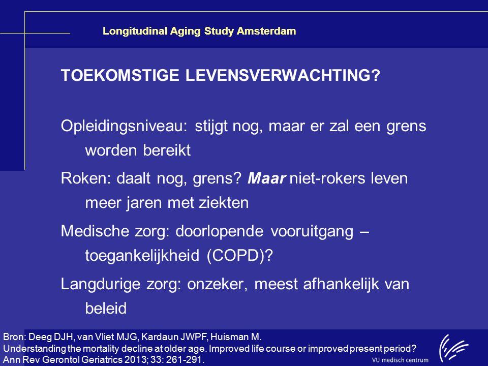 Longitudinal Aging Study Amsterdam TOEKOMSTIGE LEVENSVERWACHTING? Opleidingsniveau: stijgt nog, maar er zal een grens worden bereikt Roken: daalt nog,