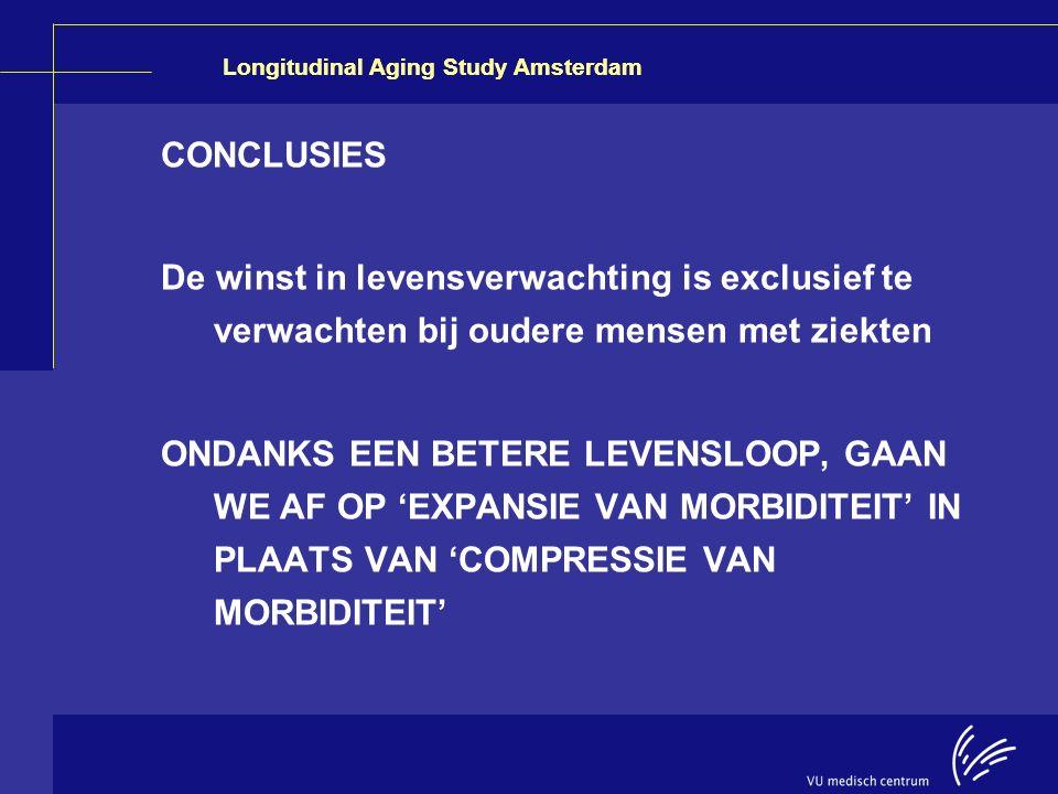 Longitudinal Aging Study Amsterdam CONCLUSIES De winst in levensverwachting is exclusief te verwachten bij oudere mensen met ziekten ONDANKS EEN BETER