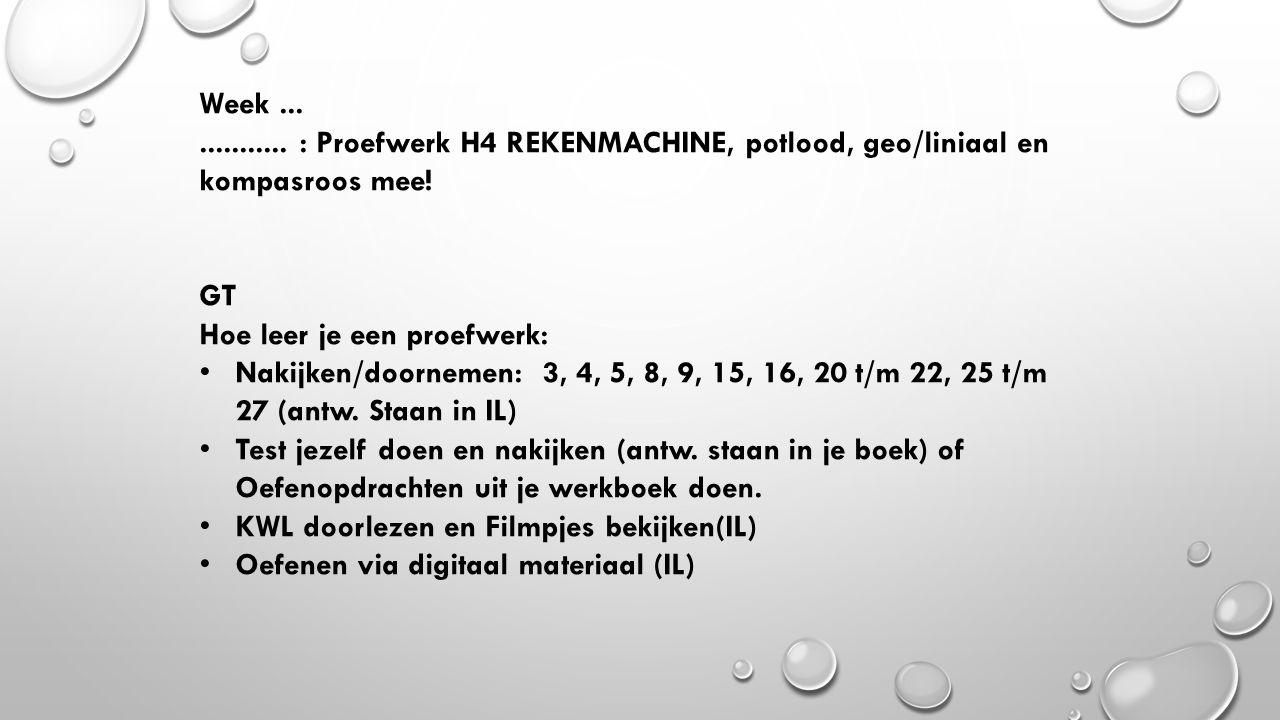 Week... ........... : Proefwerk H4 REKENMACHINE, potlood, geo/liniaal en kompasroos mee!    GT Hoe leer je een proefwerk:  Nakijken/doornemen: 3