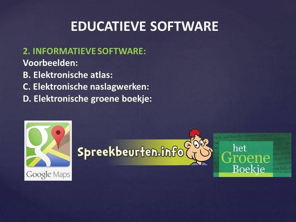 EDUCATIEVE SOFTWARE 2. INFORMATIEVE SOFTWARE: Voorbeelden: B.