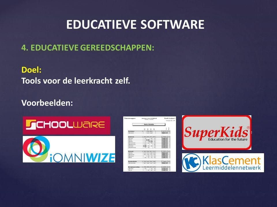EDUCATIEVE SOFTWARE 4. EDUCATIEVE GEREEDSCHAPPEN: Doel: Tools voor de leerkracht zelf. Voorbeelden: