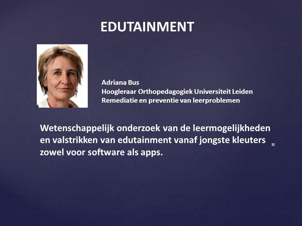 EDUTAINMENT Adriana Bus Hoogleraar Orthopedagogiek Universiteit Leiden Remediatie en preventie van leerproblemen Wetenschappelijk onderzoek van de leermogelijkheden en valstrikken van edutainment vanaf jongste kleuters zowel voor software als apps.