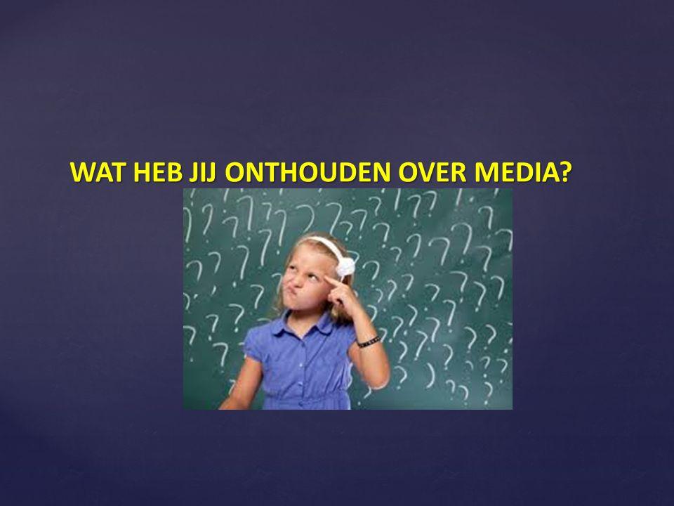 WAT HEB JIJ ONTHOUDEN OVER MEDIA?