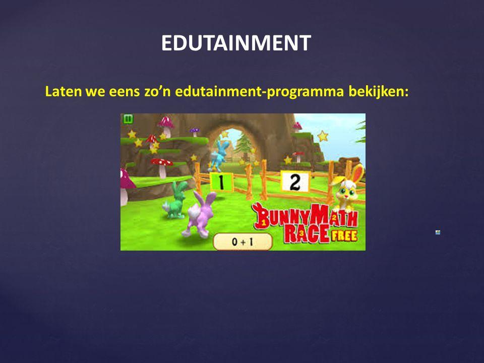 EDUTAINMENT Laten we eens zo'n edutainment-programma bekijken: