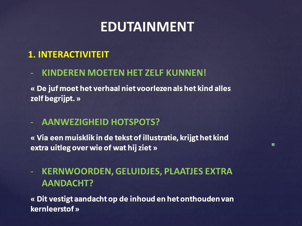EDUTAINMENT 1.INTERACTIVITEIT -KINDEREN MOETEN HET ZELF KUNNEN.