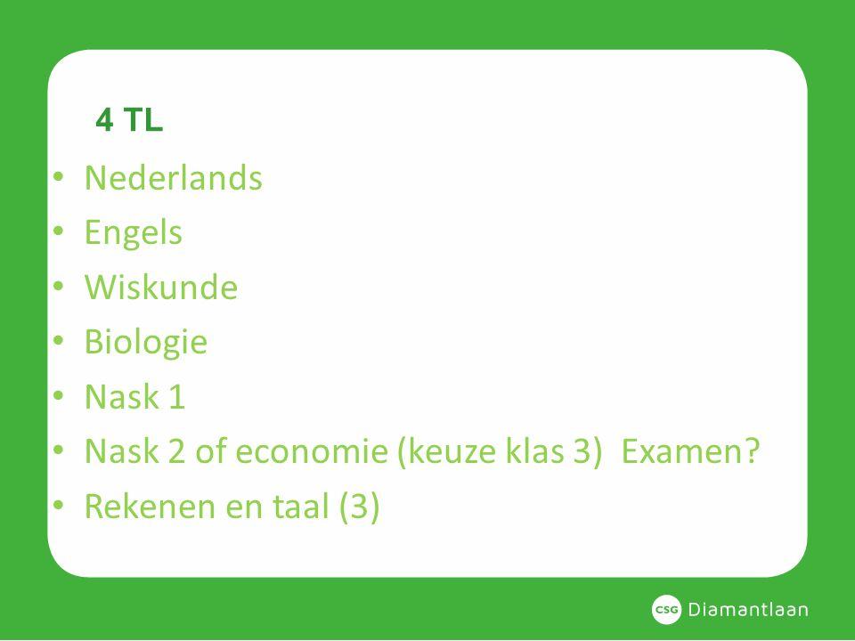 4 TL Nederlands Engels Wiskunde Biologie Nask 1 Nask 2 of economie (keuze klas 3) Examen? Rekenen en taal (3)