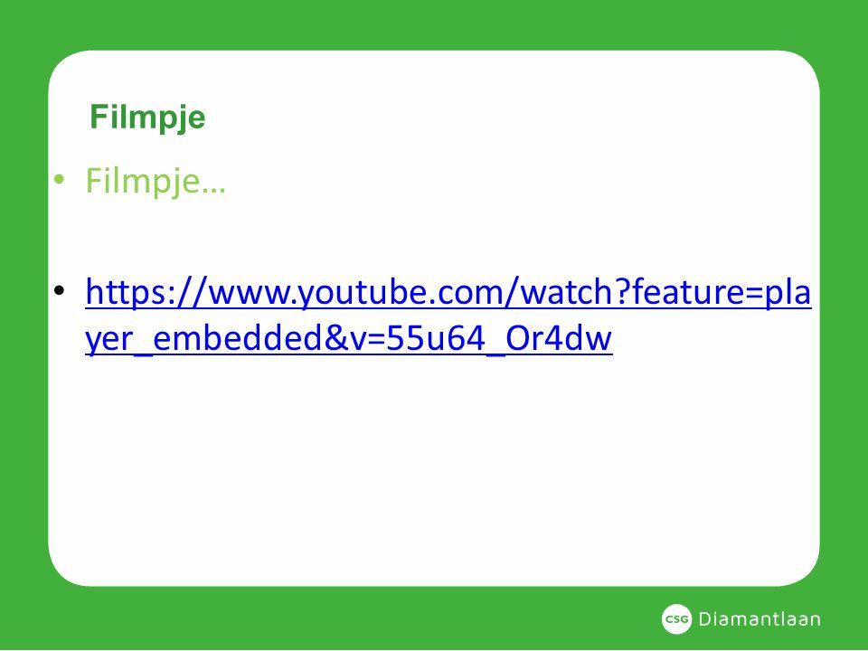 Filmpje Filmpje… https://www.youtube.com/watch?feature=pla yer_embedded&v=55u64_Or4dw https://www.youtube.com/watch?feature=pla yer_embedded&v=55u64_O