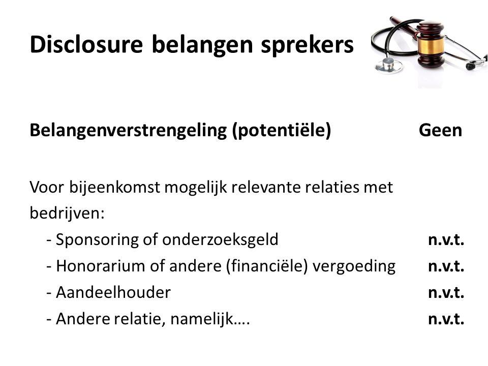 Disclosure belangen sprekers Belangenverstrengeling (potentiële) Geen Voor bijeenkomst mogelijk relevante relaties met bedrijven: - Sponsoring of onde