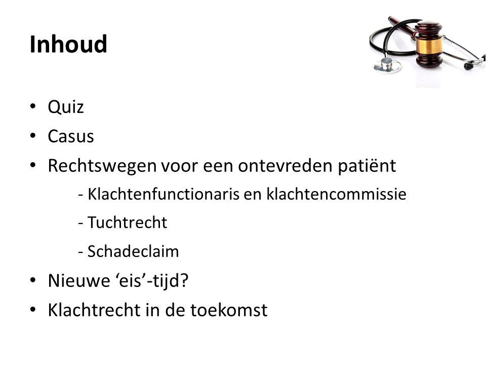 Inhoud Quiz Casus Rechtswegen voor een ontevreden patiënt - Klachtenfunctionaris en klachtencommissie - Tuchtrecht - Schadeclaim Nieuwe 'eis'-tijd? Kl