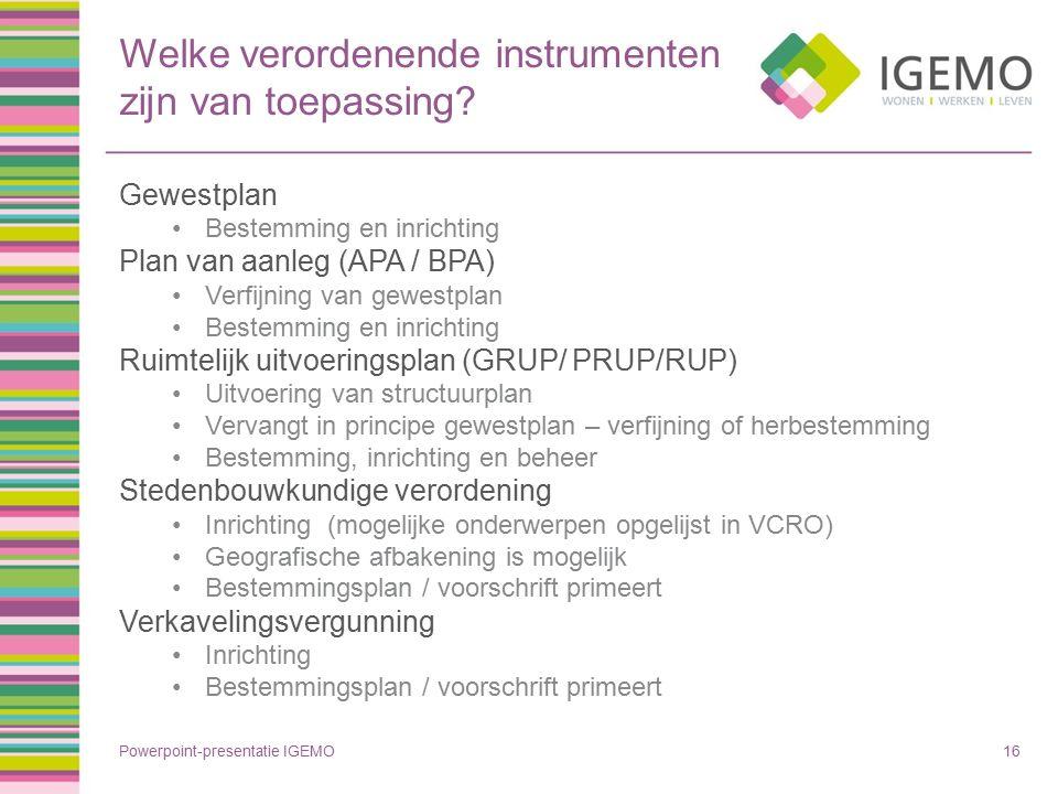 Welke verordenende instrumenten zijn van toepassing? Gewestplan Bestemming en inrichting Plan van aanleg (APA / BPA) Verfijning van gewestplan Bestemm