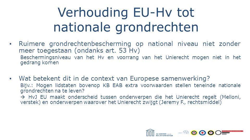 Verhouding EU-Hv tot nationale grondrechten Ruimere grondrechtenbescherming op national niveau niet zonder meer toegestaan (ondanks art. 53 Hv) Besche