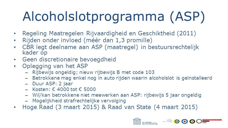 Alcoholslotprogramma (ASP) Regeling Maatregelen Rijvaardigheid en Geschiktheid (2011) Rijden onder invloed (méér dan 1,3 promille) CBR legt deelname a