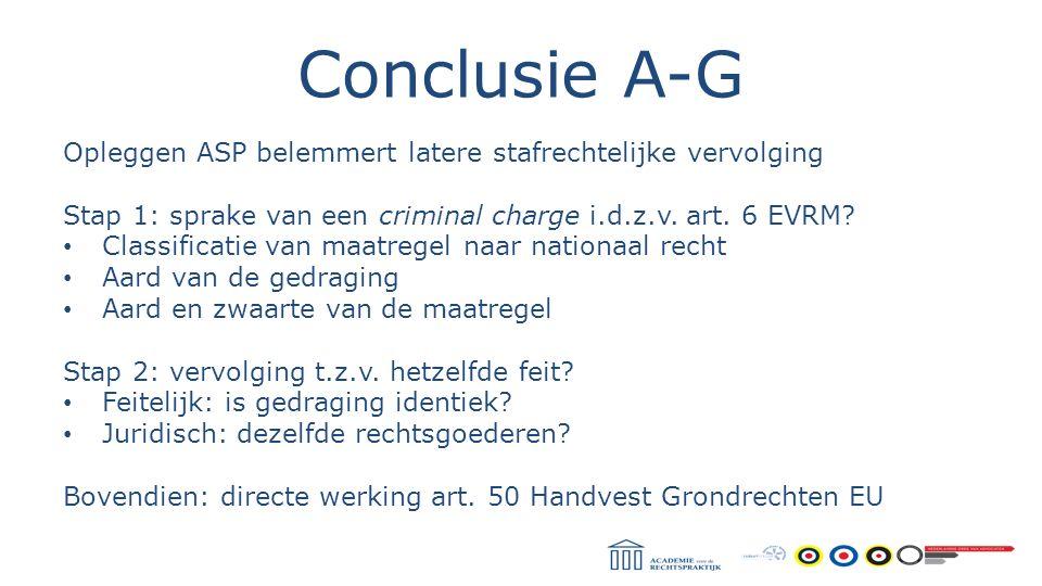 Conclusie A-G Opleggen ASP belemmert latere stafrechtelijke vervolging Stap 1: sprake van een criminal charge i.d.z.v. art. 6 EVRM? Classificatie van
