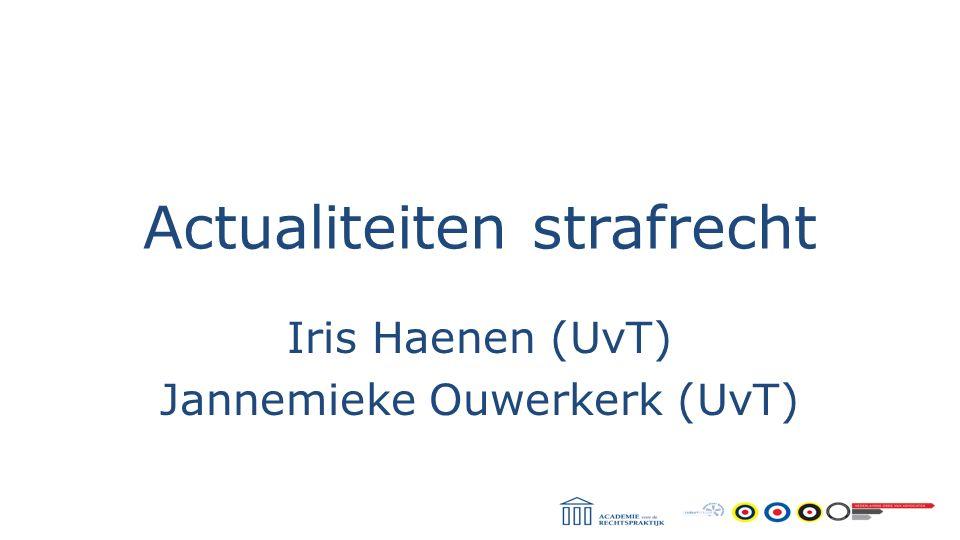 Actualiteiten strafrecht Iris Haenen (UvT) Jannemieke Ouwerkerk (UvT)