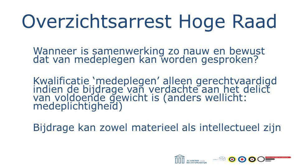 Overzichtsarrest Hoge Raad Wanneer is samenwerking zo nauw en bewust dat van medeplegen kan worden gesproken? Kwalificatie 'medeplegen' alleen gerecht