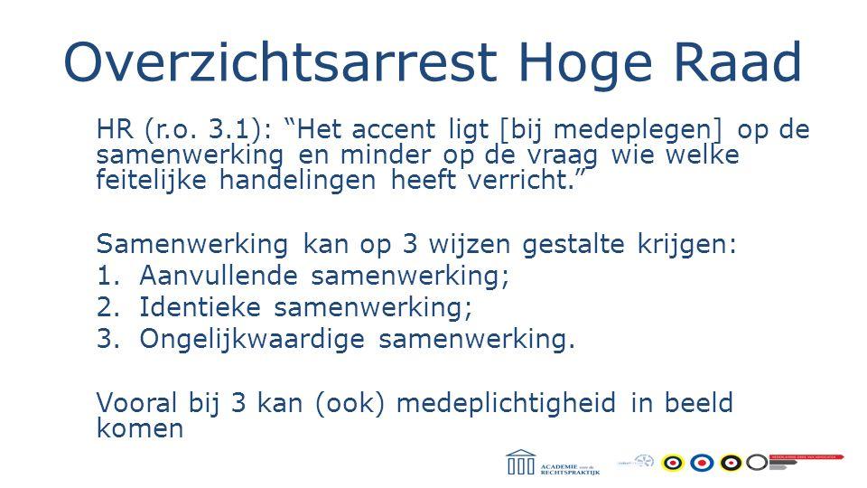 """Overzichtsarrest Hoge Raad HR (r.o. 3.1): """"Het accent ligt [bij medeplegen] op de samenwerking en minder op de vraag wie welke feitelijke handelingen"""