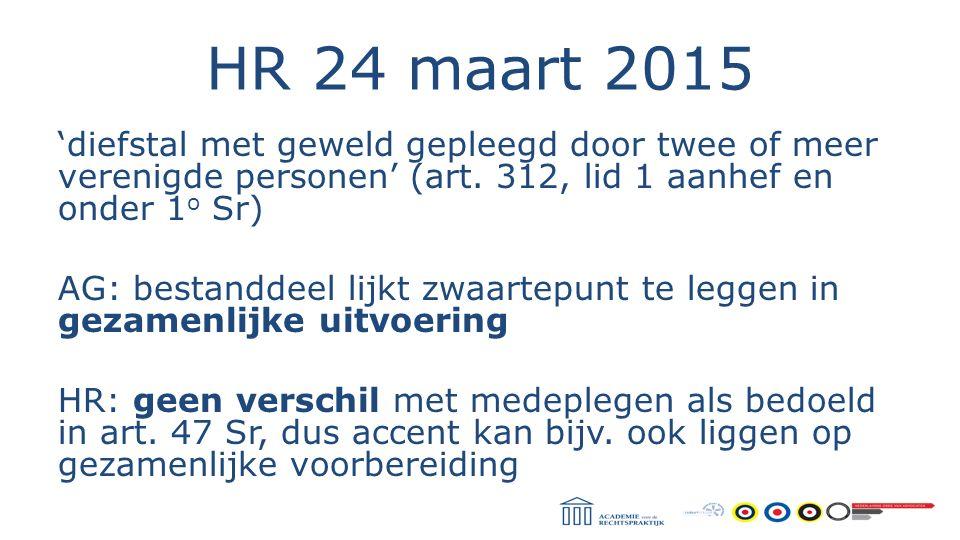 HR 24 maart 2015 'diefstal met geweld gepleegd door twee of meer verenigde personen' (art. 312, lid 1 aanhef en onder 1 o Sr) AG: bestanddeel lijkt zw