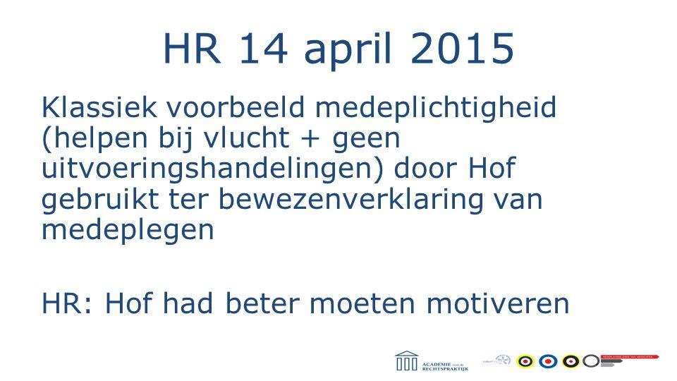 HR 14 april 2015 Klassiek voorbeeld medeplichtigheid (helpen bij vlucht + geen uitvoeringshandelingen) door Hof gebruikt ter bewezenverklaring van med