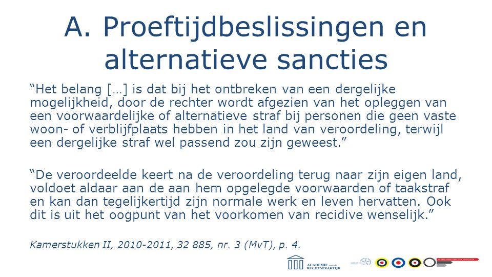 """A. Proeftijdbeslissingen en alternatieve sancties """"Het belang […] is dat bij het ontbreken van een dergelijke mogelijkheid, door de rechter wordt afge"""
