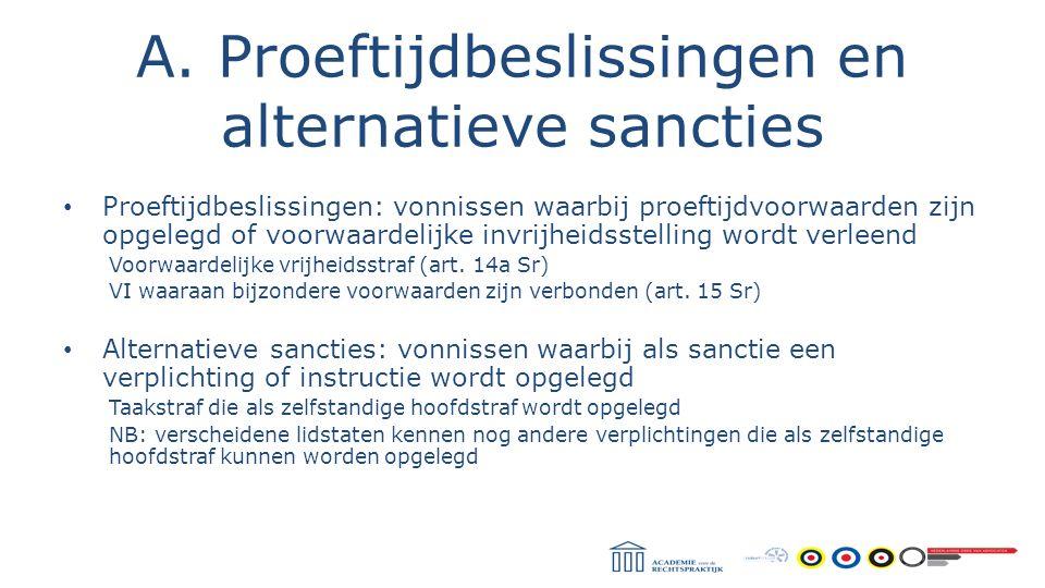 A. Proeftijdbeslissingen en alternatieve sancties Proeftijdbeslissingen: vonnissen waarbij proeftijdvoorwaarden zijn opgelegd of voorwaardelijke invri