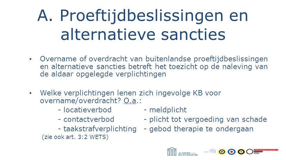 A. Proeftijdbeslissingen en alternatieve sancties Overname of overdracht van buitenlandse proeftijdbeslissingen en alternatieve sancties betreft het t