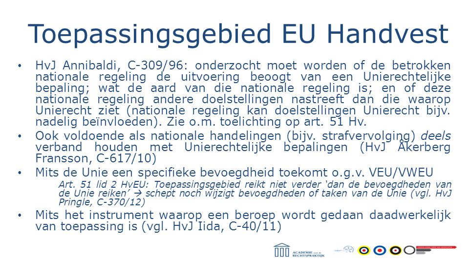 Toepassingsgebied EU Handvest HvJ Annibaldi, C-309/96: onderzocht moet worden of de betrokken nationale regeling de uitvoering beoogt van een Unierech
