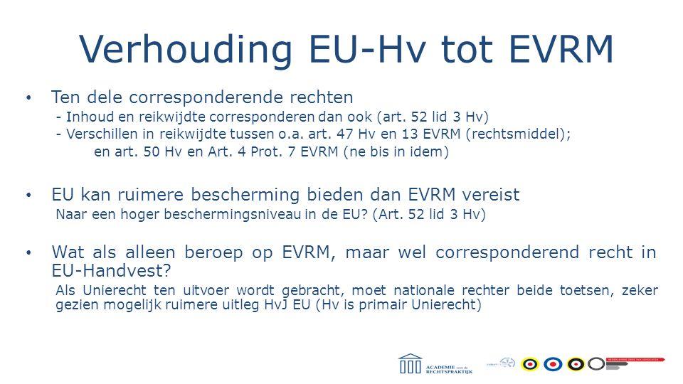 Verhouding EU-Hv tot EVRM Ten dele corresponderende rechten - Inhoud en reikwijdte corresponderen dan ook (art. 52 lid 3 Hv) - Verschillen in reikwijd