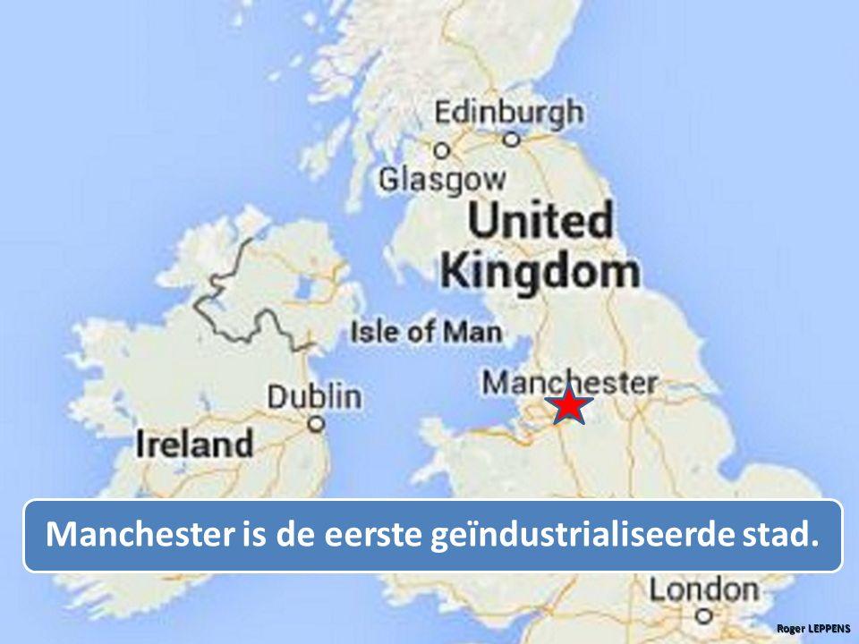 Manchester is de eerste geïndustrialiseerde stad. Roger LEPPENS