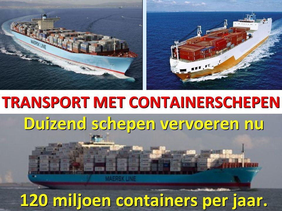TRANSPORT MET CONTAINERSCHEPEN Duizend schepen vervoeren nu 120 miljoen containers per jaar.