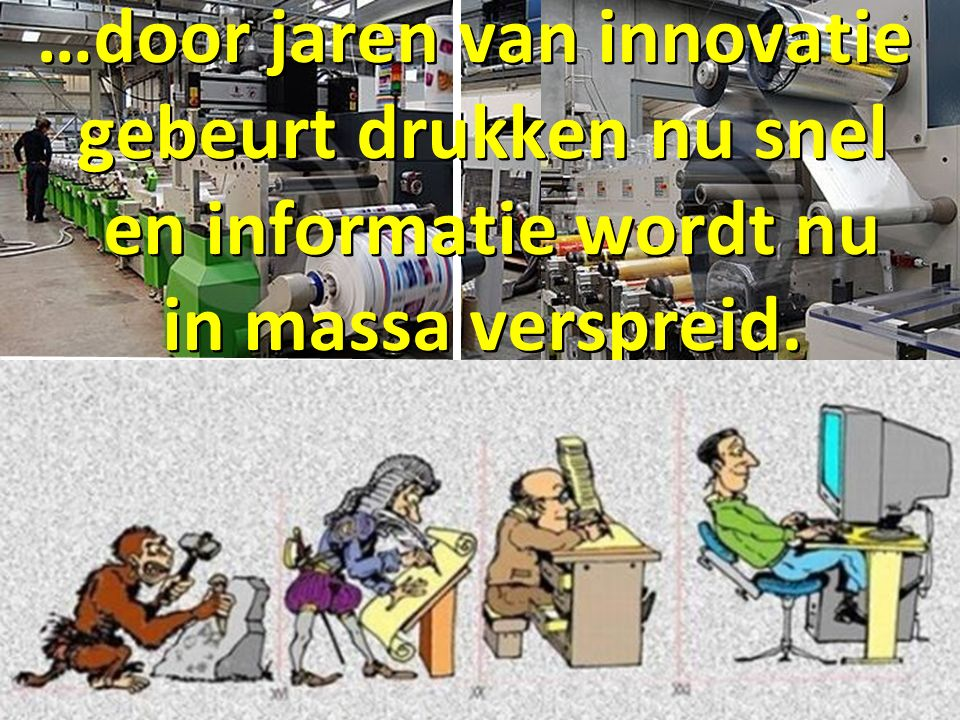 …door jaren van innovatie gebeurt drukken nu snel en informatie wordt nu en informatie wordt nu in massa verspreid.
