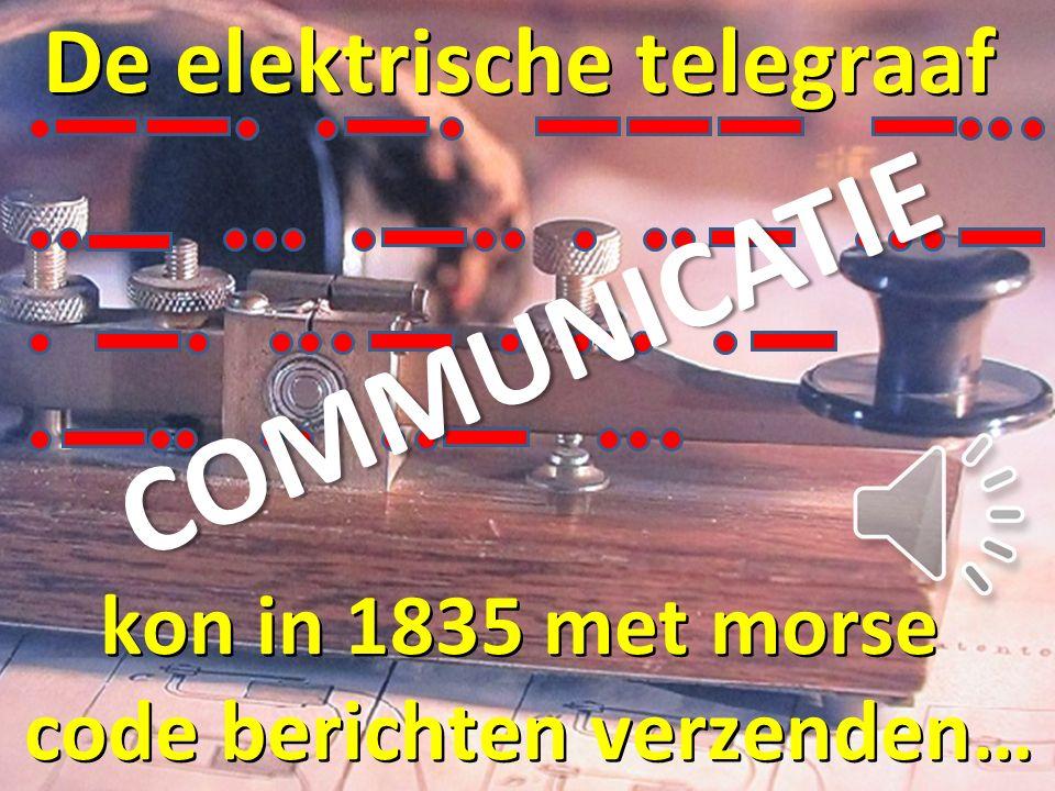 De elektrische telegraaf kon in 1835 met morse code berichten verzenden… code berichten verzenden… COMMUNICATIE
