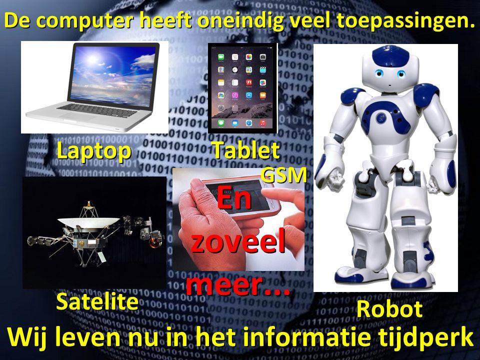 Wij leven nu in het informatie tijdperk De computer heeft oneindig veel toepassingen.