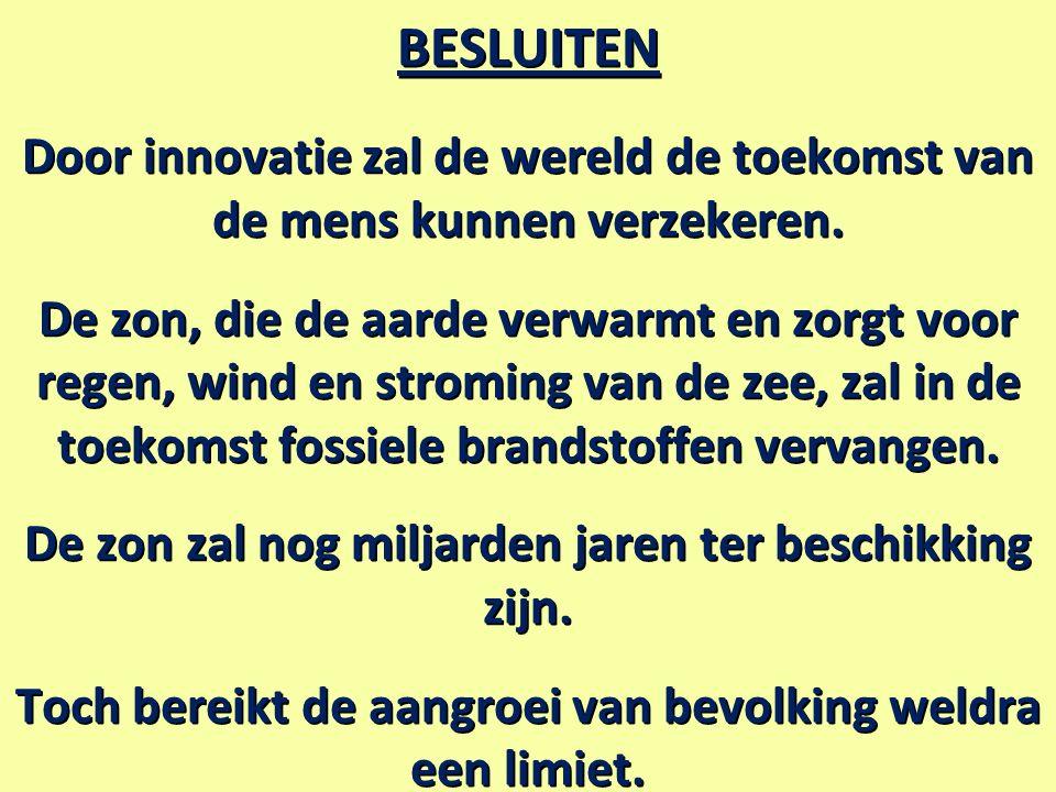 BESLUITEN Door innovatie zal de wereld de toekomst van de mens kunnen verzekeren.