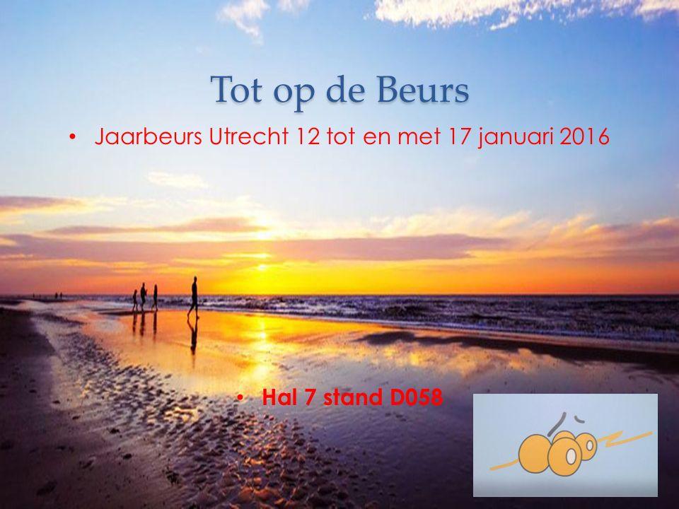 Tot op de Beurs Jaarbeurs Utrecht 12 tot en met 17 januari 2016 Hal 7 stand D058