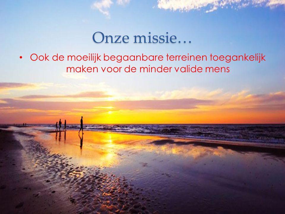Onze missie… Ook de moeilijk begaanbare terreinen toegankelijk maken voor de minder valide mens