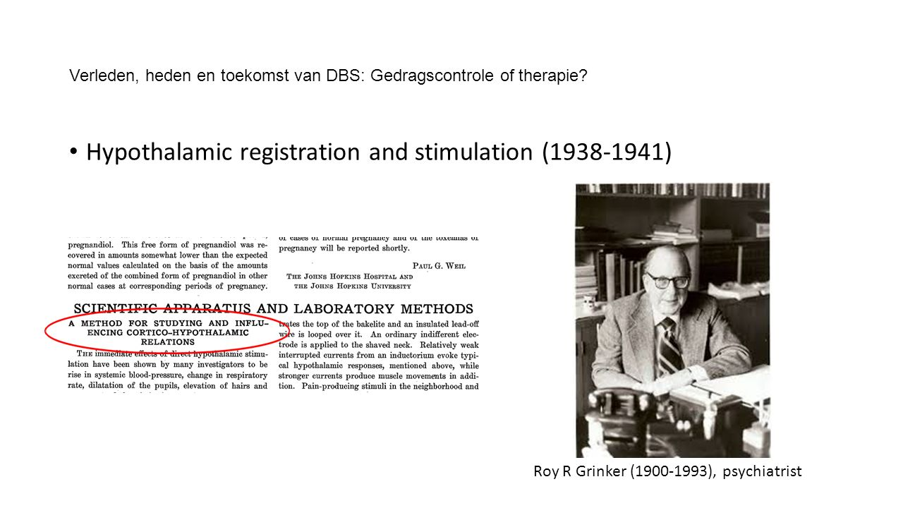 Verleden, heden en toekomst van DBS: Gedragscontrole of therapie? Hypothalamic registration and stimulation (1938-1941) Roy R Grinker (1900-1993), psy